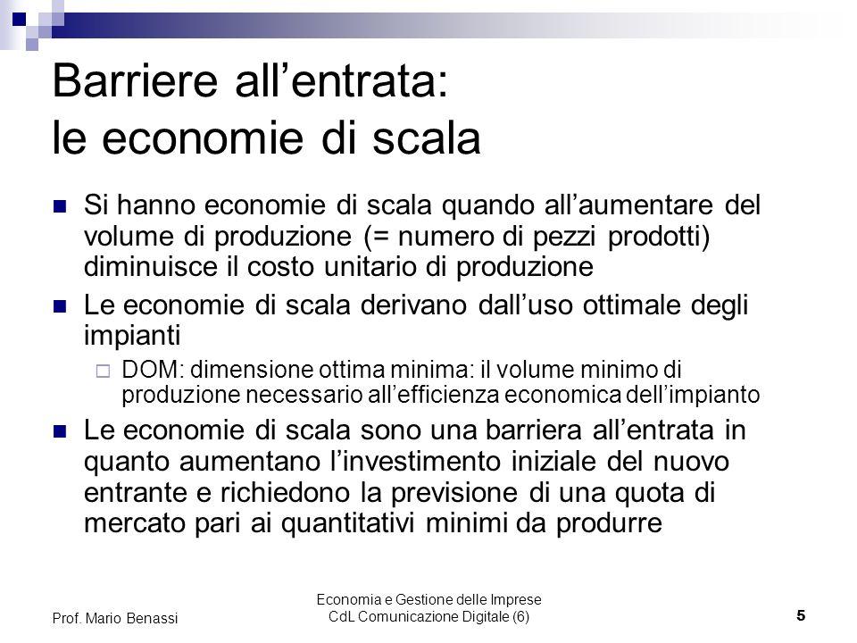 Economia e Gestione delle Imprese CdL Comunicazione Digitale (6)5 Prof. Mario Benassi Barriere allentrata: le economie di scala Si hanno economie di s