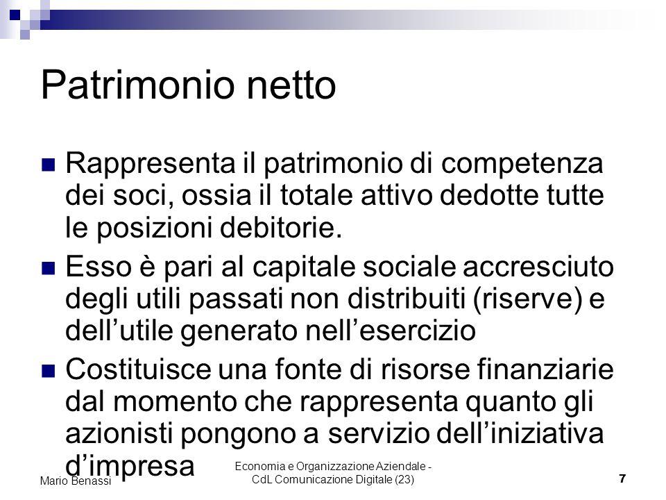 Economia e Organizzazione Aziendale - CdL Comunicazione Digitale (23)18 Mario Benassi Rendiconto dei flussi di cassa A) Vendite (al netto dei proventi finanziari) B) Costi di esercizio (esclusi ammortamenti, accantonamenti, svalutazioni) Cash flow di gestione C = (A – B) D) meno: investimenti (di immobiliz.