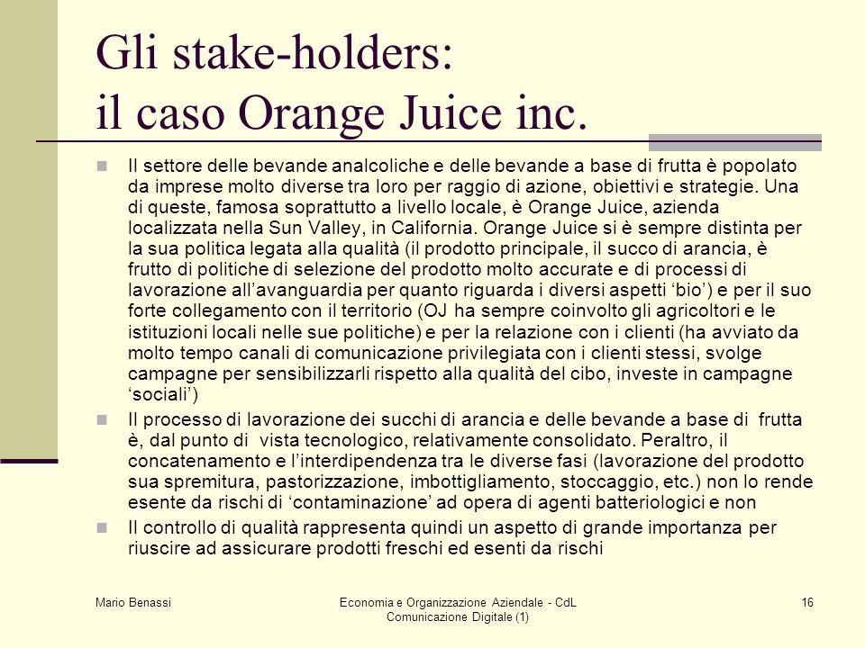 Mario Benassi Economia e Organizzazione Aziendale - CdL Comunicazione Digitale (1) 16 Gli stake-holders: il caso Orange Juice inc. Il settore delle be