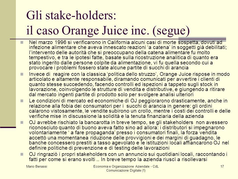 Mario Benassi Economia e Organizzazione Aziendale - CdL Comunicazione Digitale (1) 17 Gli stake-holders: il caso Orange Juice inc. (segue) Nel marzo 1