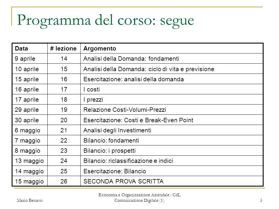 Mario Benassi Economia e Organizzazione Aziendale - CdL Comunicazione Digitale (1) 3 Programma del corso: segue Data# lezioneArgomento 9 aprile14Anali