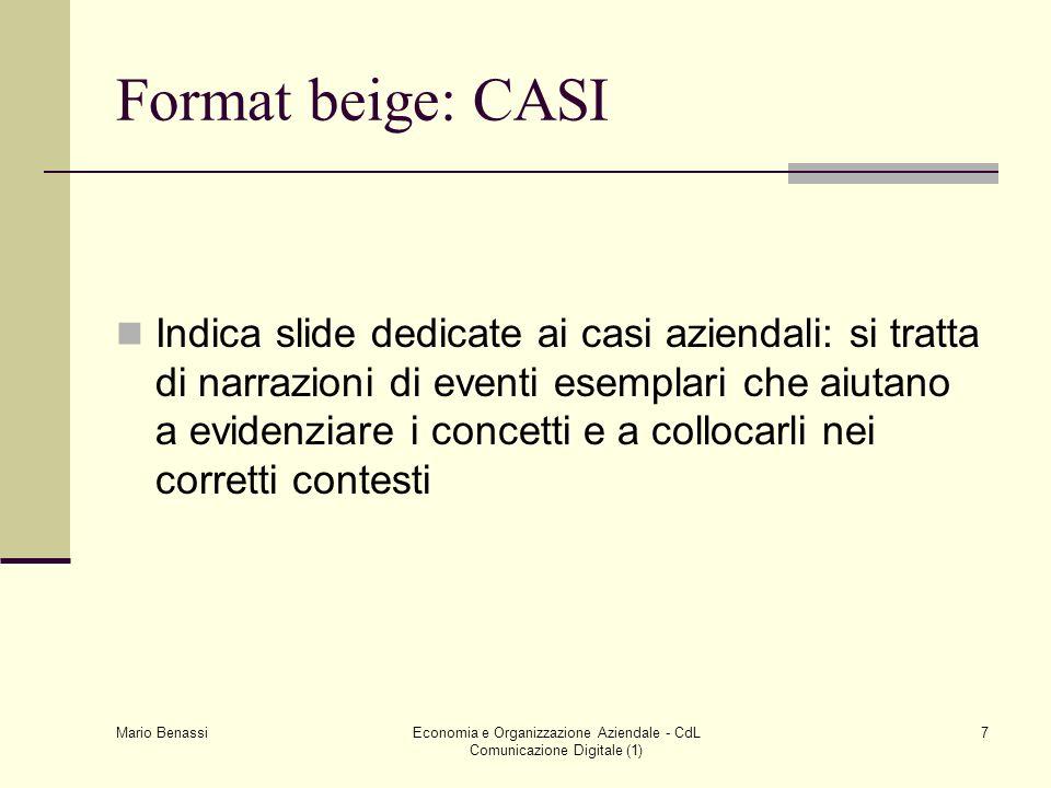 Mario Benassi Economia e Organizzazione Aziendale - CdL Comunicazione Digitale (1) 7 Format beige: CASI Indica slide dedicate ai casi aziendali: si tr