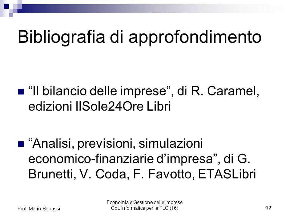 Economia e Gestione delle Imprese CdL Informatica per le TLC (16)17 Prof. Mario Benassi Bibliografia di approfondimento Il bilancio delle imprese, di
