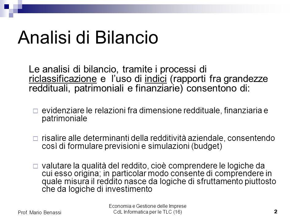Economia e Gestione delle Imprese CdL Informatica per le TLC (16)2 Prof. Mario Benassi Analisi di Bilancio Le analisi di bilancio, tramite i processi