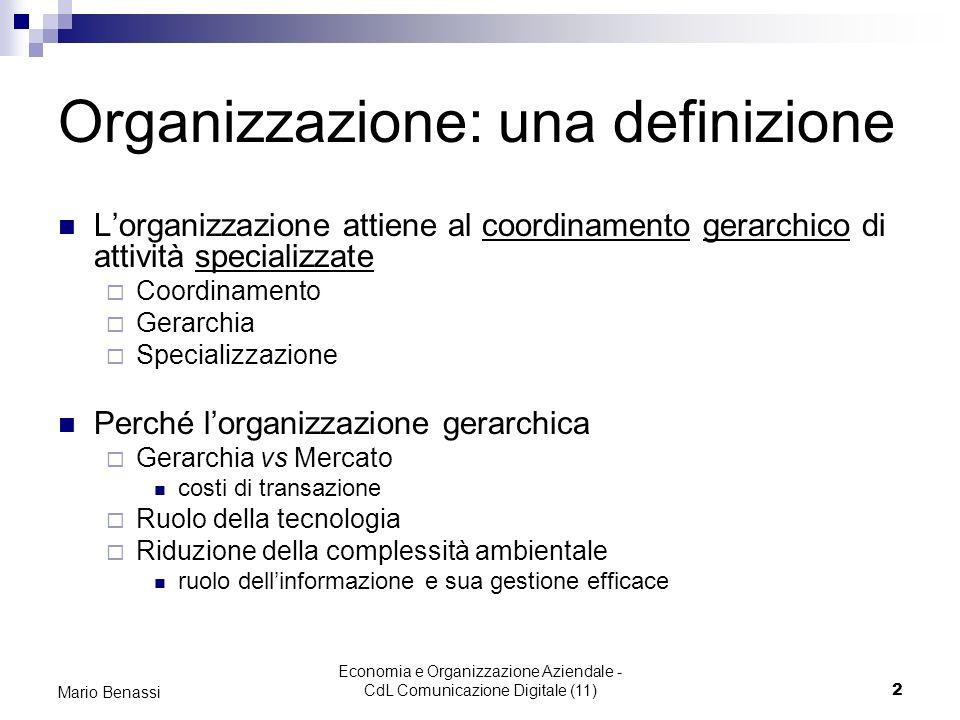 Economia e Organizzazione Aziendale - CdL Comunicazione Digitale (11)2 Mario Benassi Organizzazione: una definizione Lorganizzazione attiene al coordi
