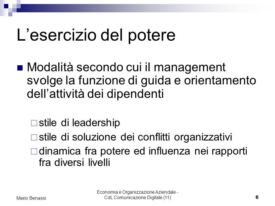 Economia e Organizzazione Aziendale - CdL Comunicazione Digitale (11)6 Mario Benassi Lesercizio del potere Modalità secondo cui il management svolge l
