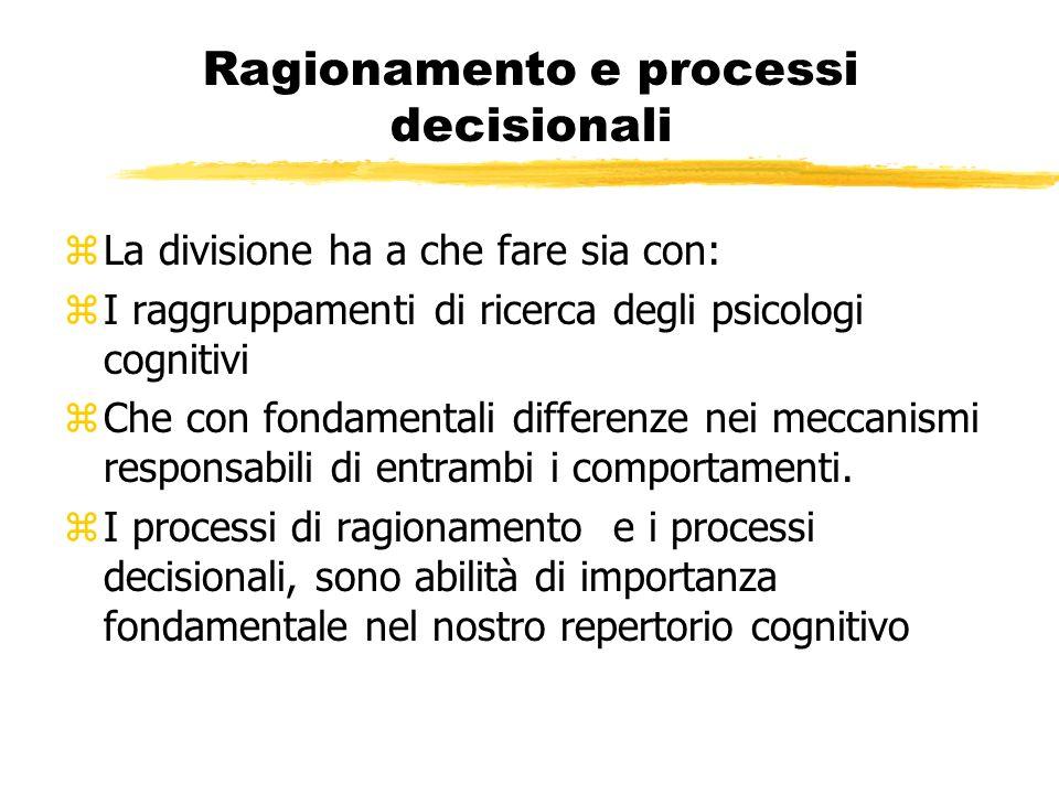 Ragionamento e processi decisionali zLa divisione ha a che fare sia con: zI raggruppamenti di ricerca degli psicologi cognitivi zChe con fondamentali