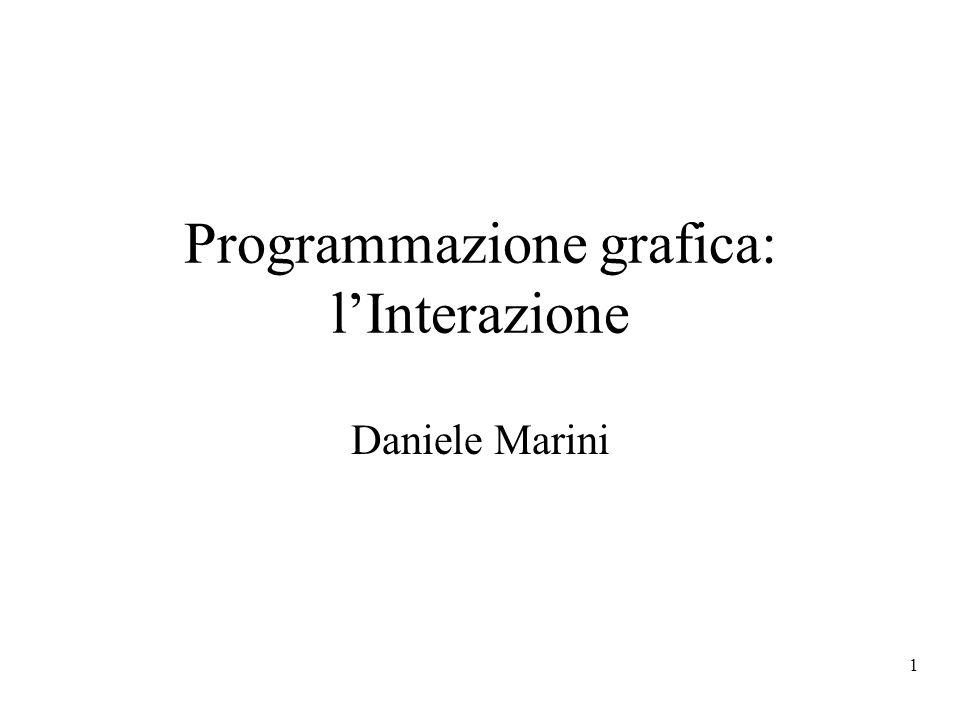 1 Programmazione grafica: lInterazione Daniele Marini