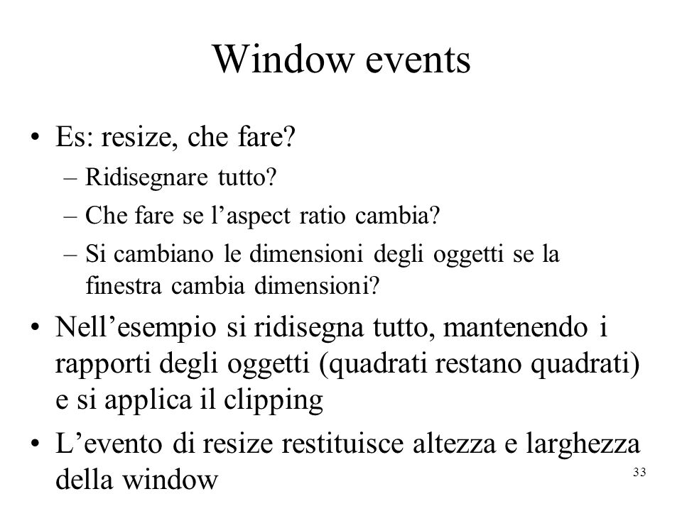 33 Window events Es: resize, che fare.–Ridisegnare tutto.