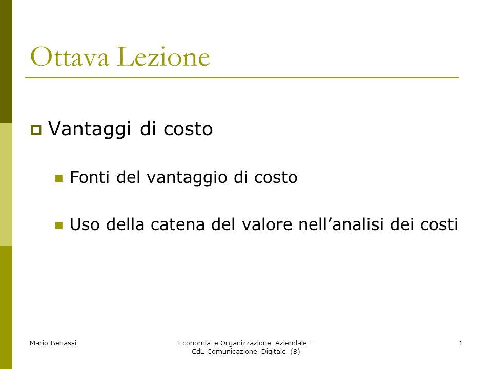 Mario BenassiEconomia e Organizzazione Aziendale - CdL Comunicazione Digitale (8) 1 Ottava Lezione Vantaggi di costo Fonti del vantaggio di costo Uso
