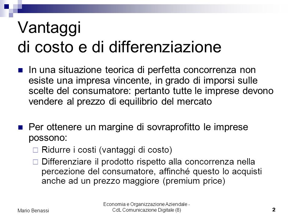 Economia e Organizzazione Aziendale - CdL Comunicazione Digitale (8)2 Mario Benassi Vantaggi di costo e di differenziazione In una situazione teorica