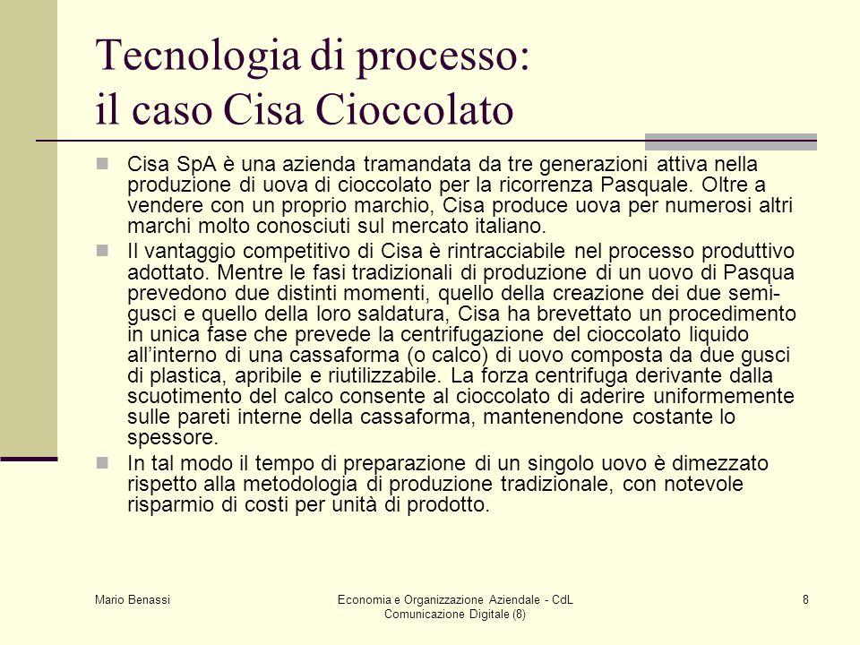 Mario Benassi Economia e Organizzazione Aziendale - CdL Comunicazione Digitale (8) 8 Tecnologia di processo: il caso Cisa Cioccolato Cisa SpA è una az