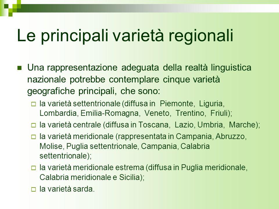 Le principali varietà regionali Una rappresentazione adeguata della realtà linguistica nazionale potrebbe contemplare cinque varietà geografiche princ