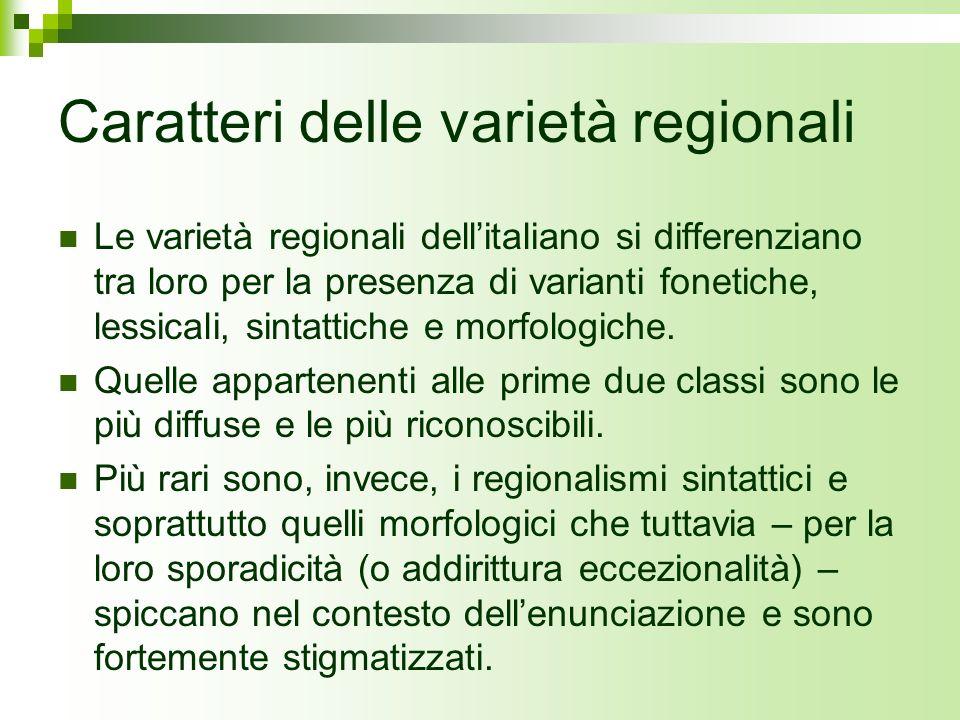 Caratteri delle varietà regionali Le varietà regionali dellitaliano si differenziano tra loro per la presenza di varianti fonetiche, lessicali, sintat