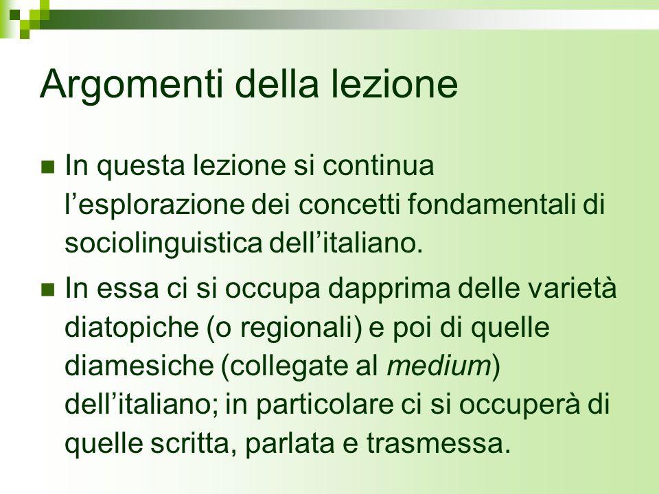 Argomenti della lezione In questa lezione si continua lesplorazione dei concetti fondamentali di sociolinguistica dellitaliano. In essa ci si occupa d