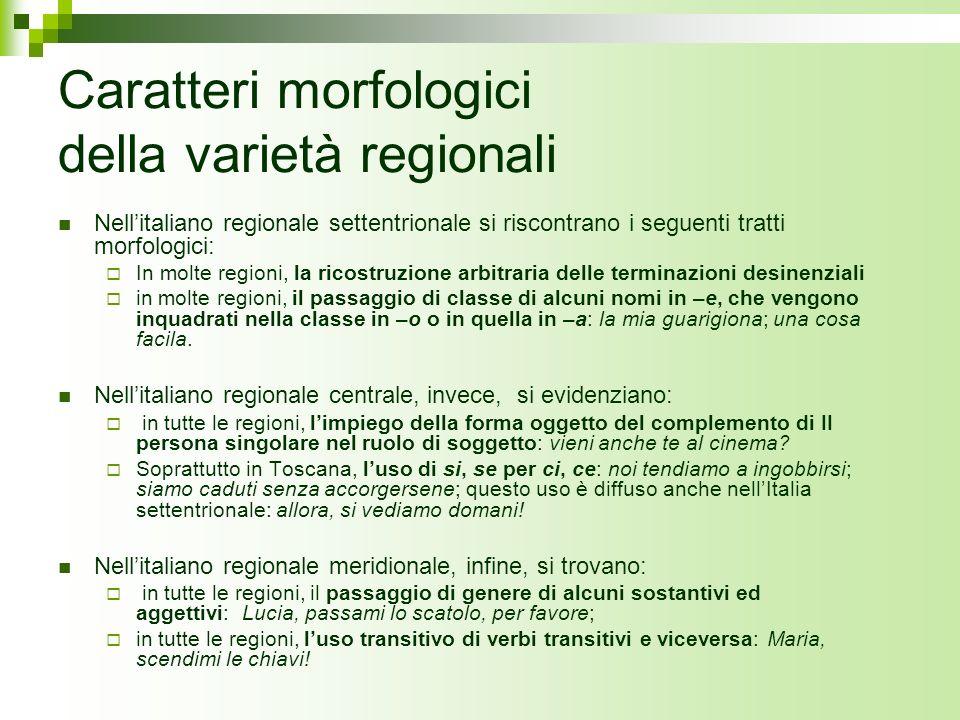 Caratteri morfologici della varietà regionali Nellitaliano regionale settentrionale si riscontrano i seguenti tratti morfologici: In molte regioni, la
