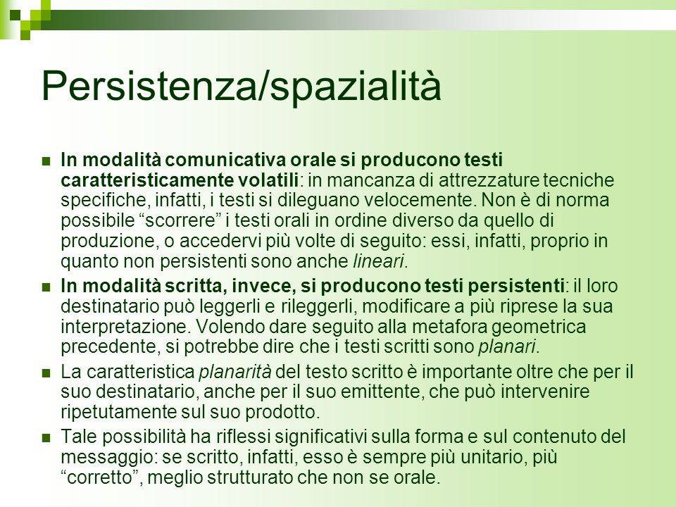 Persistenza/spazialità In modalità comunicativa orale si producono testi caratteristicamente volatili: in mancanza di attrezzature tecniche specifiche
