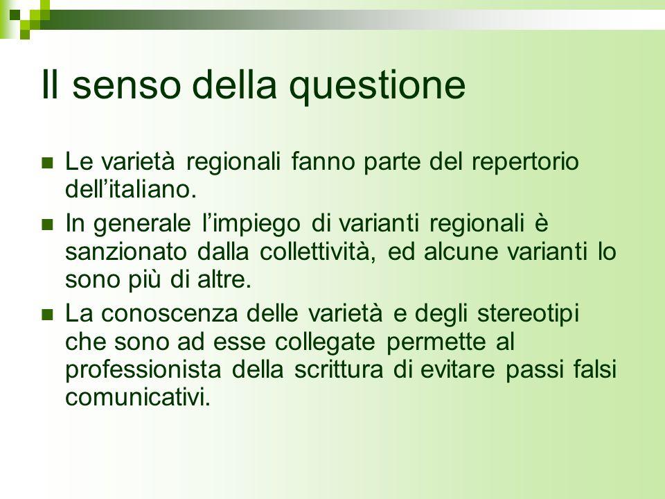 Il senso della questione Le varietà regionali fanno parte del repertorio dellitaliano. In generale limpiego di varianti regionali è sanzionato dalla c