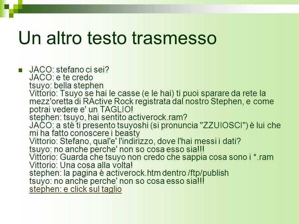 Un altro testo trasmesso JACO: stefano ci sei? JACO: e te credo tsuyo: bella stephen Vittorio: Tsuyo se hai le casse (e le hai) ti puoi sparare da ret
