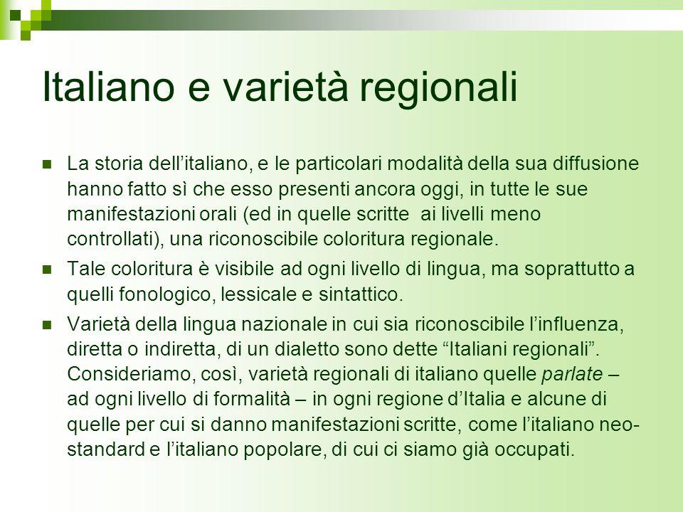 Italiano e varietà regionali La storia dellitaliano, e le particolari modalità della sua diffusione hanno fatto sì che esso presenti ancora oggi, in t