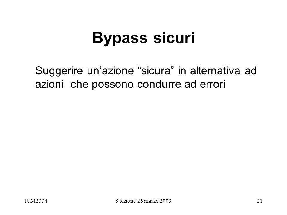 IUM20048 lezione 26 marzo 200321 Bypass sicuri Suggerire unazione sicura in alternativa ad azioni che possono condurre ad errori
