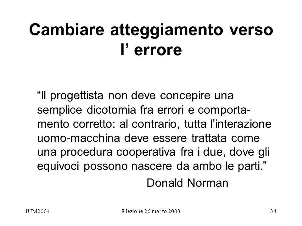 IUM20048 lezione 26 marzo 200334 Cambiare atteggiamento verso l errore Il progettista non deve concepire una semplice dicotomia fra errori e comporta-