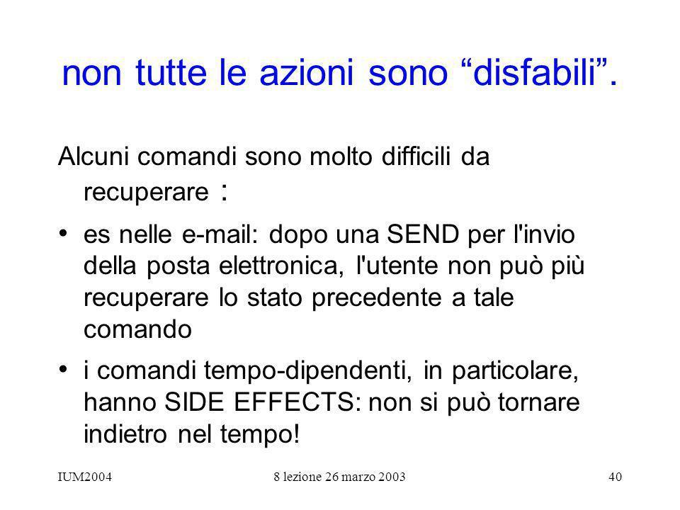 IUM20048 lezione 26 marzo 200340 non tutte le azioni sono disfabili. Alcuni comandi sono molto difficili da recuperare : es nelle e-mail: dopo una SEN