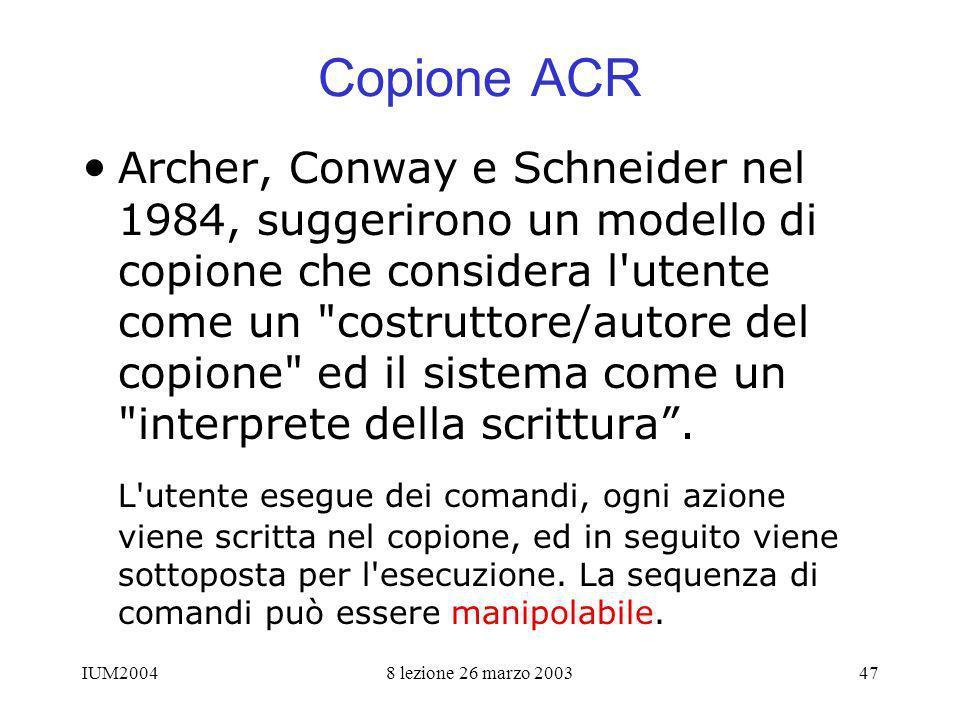 IUM20048 lezione 26 marzo 200347 Copione ACR Archer, Conway e Schneider nel 1984, suggerirono un modello di copione che considera l utente come un costruttore/autore del copione ed il sistema come un interprete della scrittura.