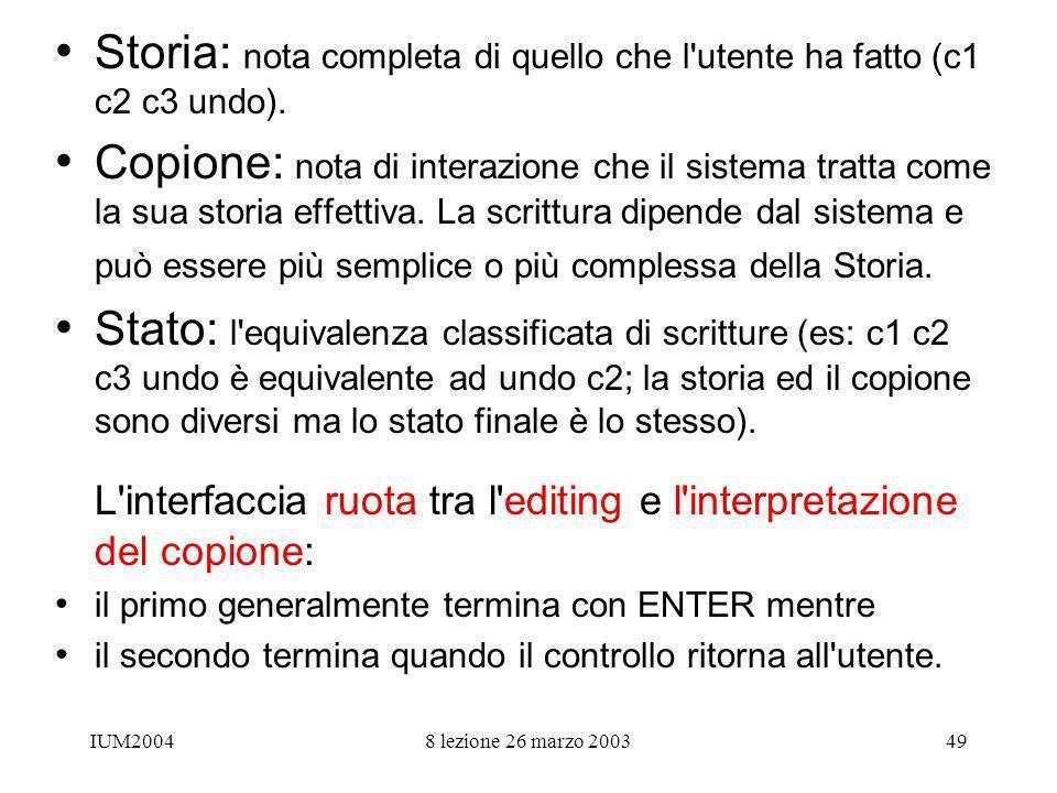IUM20048 lezione 26 marzo 200349 Storia: nota completa di quello che l'utente ha fatto (c1 c2 c3 undo). Copione: nota di interazione che il sistema tr