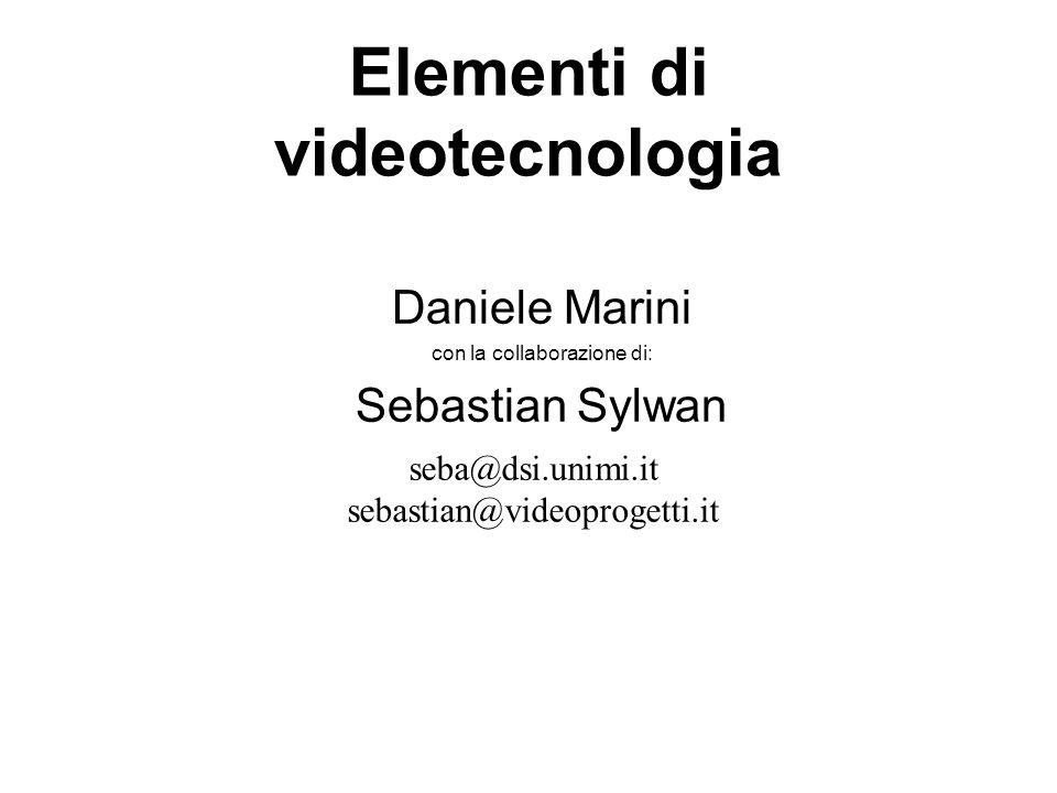 Elementi di videotecnologia Daniele Marini con la collaborazione di: Sebastian Sylwan seba@dsi.unimi.it sebastian@videoprogetti.it