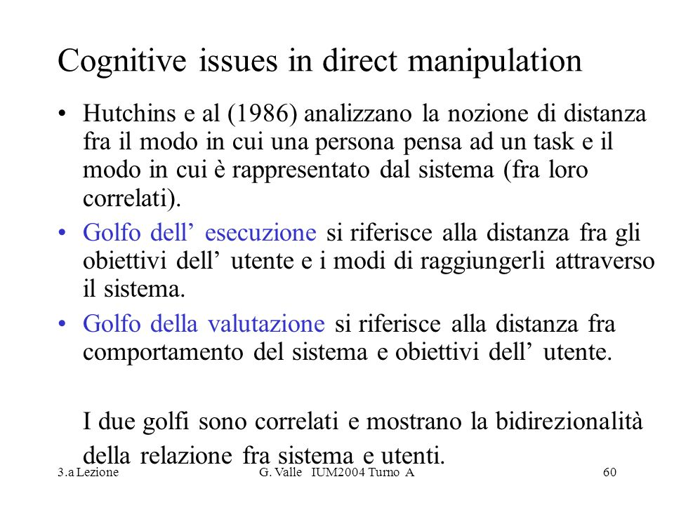 3.a LezioneG. Valle IUM2004 Turno A60 Cognitive issues in direct manipulation Hutchins e al (1986) analizzano la nozione di distanza fra il modo in cu