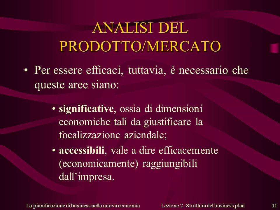 La pianificazione di business nella nuova economiaLezione 2 -Struttura del business plan 11 ANALISI DEL PRODOTTO/MERCATO Per essere efficaci, tuttavia