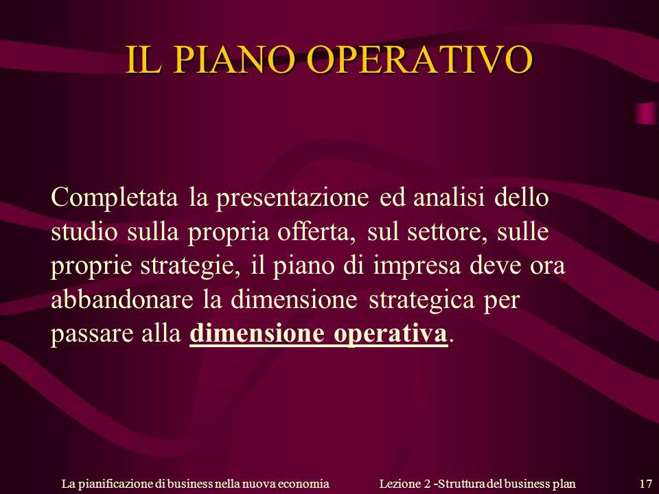 La pianificazione di business nella nuova economiaLezione 2 -Struttura del business plan 17 IL PIANO OPERATIVO Completata la presentazione ed analisi