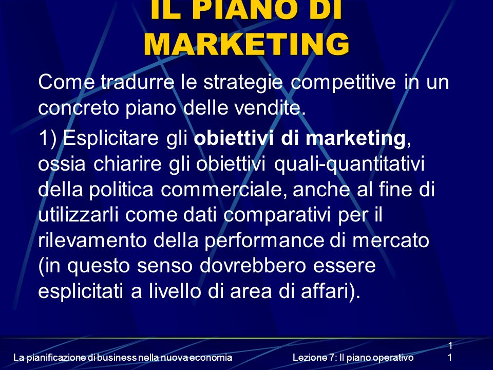 La pianificazione di business nella nuova economiaLezione 7: Il piano operativo11 IL PIANO DI MARKETING Come tradurre le strategie competitive in un c