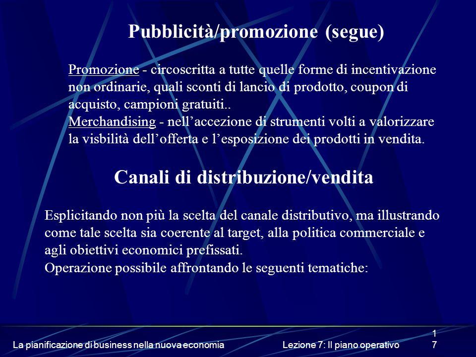 La pianificazione di business nella nuova economiaLezione 7: Il piano operativo17 Pubblicità/promozione (segue) Promozione - circoscritta a tutte quel
