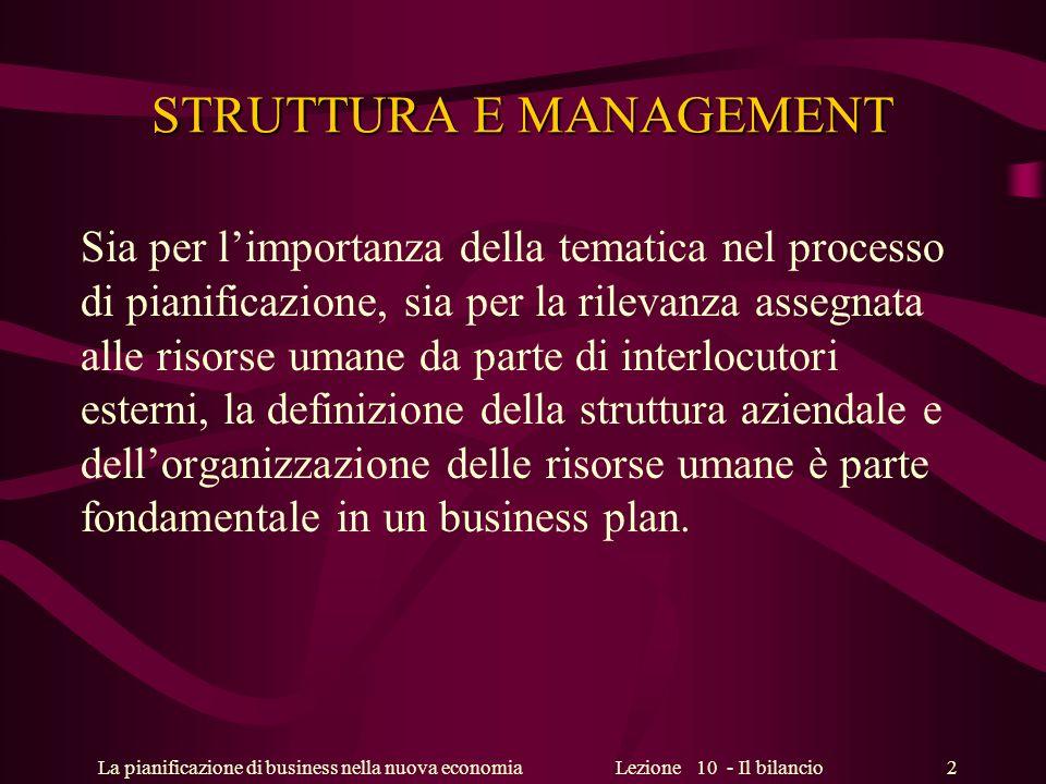 La pianificazione di business nella nuova economiaLezione 10 - Il bilancio 2 STRUTTURA E MANAGEMENT Sia per limportanza della tematica nel processo di