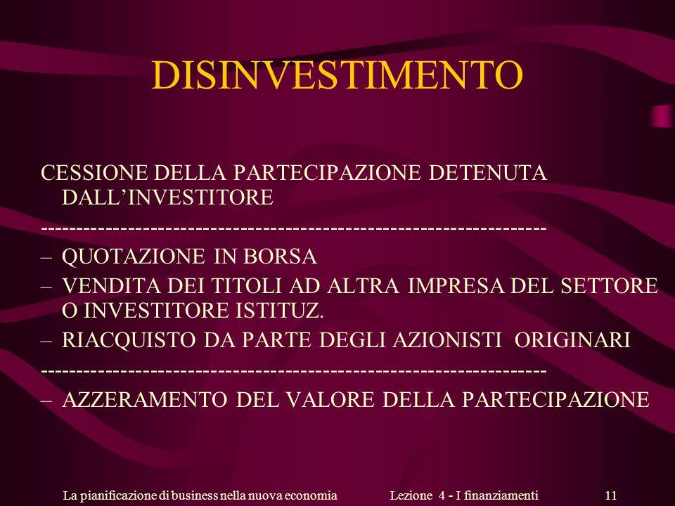 La pianificazione di business nella nuova economiaLezione 4 - I finanziamenti 11 DISINVESTIMENTO CESSIONE DELLA PARTECIPAZIONE DETENUTA DALLINVESTITOR