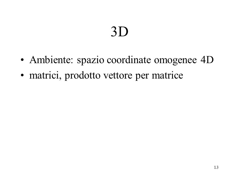 13 3D Ambiente: spazio coordinate omogenee 4D matrici, prodotto vettore per matrice