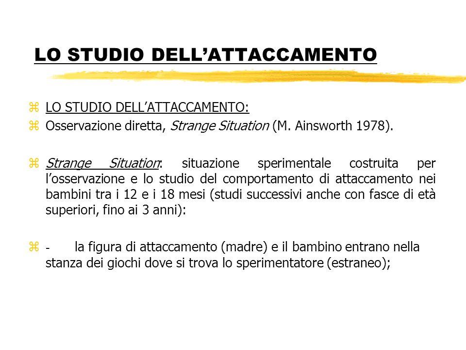 LO STUDIO DELLATTACCAMENTO zLO STUDIO DELLATTACCAMENTO: zOsservazione diretta, Strange Situation (M. Ainsworth 1978). zStrange Situation: situazione s