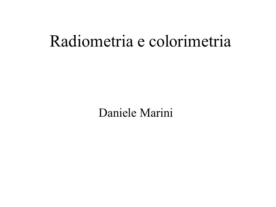 Radiometria e colorimetria Daniele Marini