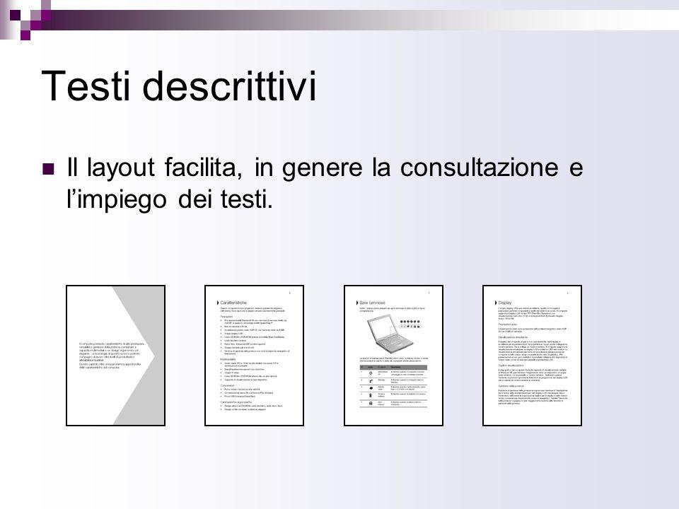 Testi descrittivi Il layout facilita, in genere la consultazione e limpiego dei testi.