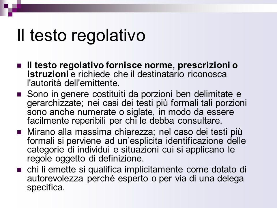 Il testo regolativo Il testo regolativo fornisce norme, prescrizioni o istruzioni e richiede che il destinatario riconosca l'autorità dell'emittente.