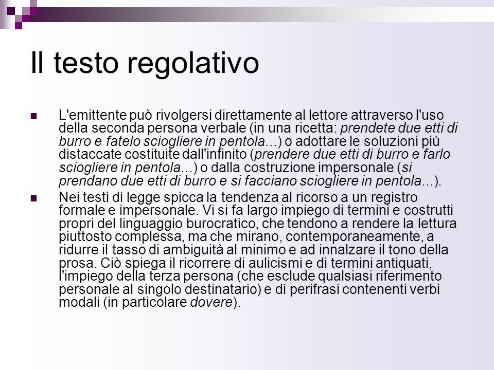 Il testo regolativo L'emittente può rivolgersi direttamente al lettore attraverso l'uso della seconda persona verbale (in una ricetta: prendete due et