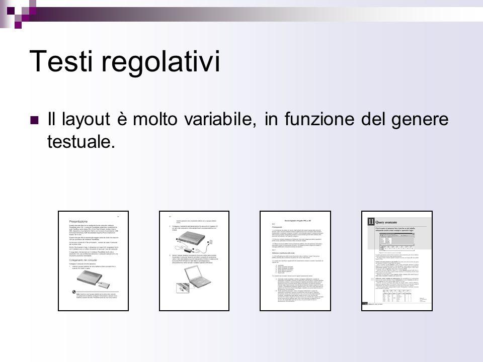 Testi regolativi Il layout è molto variabile, in funzione del genere testuale.