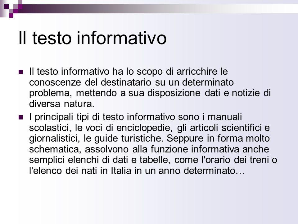 Il testo informativo Il testo informativo ha lo scopo di arricchire le conoscenze del destinatario su un determinato problema, mettendo a sua disposiz
