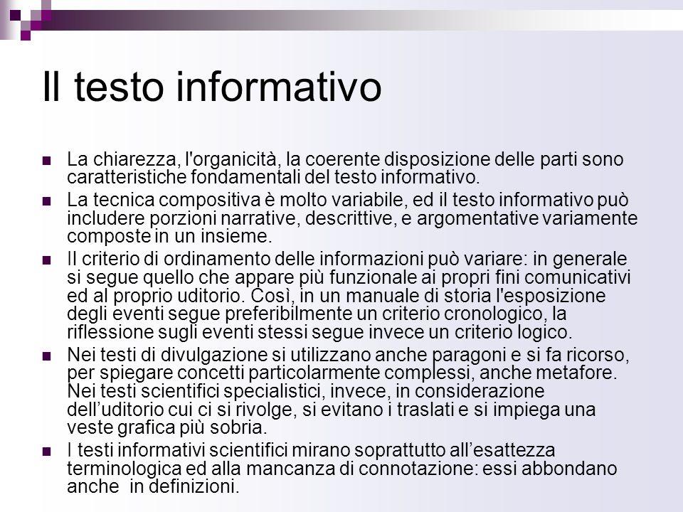 Il testo informativo La chiarezza, l'organicità, la coerente disposizione delle parti sono caratteristiche fondamentali del testo informativo. La tecn