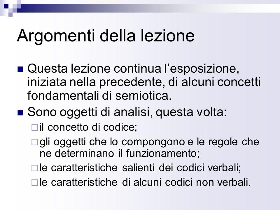 Argomenti della lezione Questa lezione continua lesposizione, iniziata nella precedente, di alcuni concetti fondamentali di semiotica.