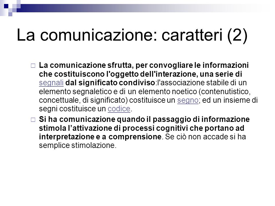 La comunicazione: caratteri (2) La comunicazione sfrutta, per convogliare le informazioni che costituiscono l'oggetto dell'interazione, una serie di s