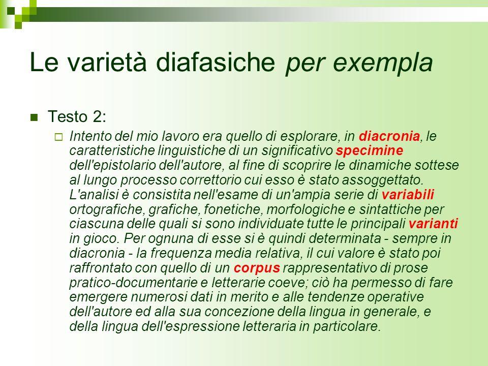 Le varietà diafasiche per exempla Testo 2: Intento del mio lavoro era quello di esplorare, in diacronia, le caratteristiche linguistiche di un signifi