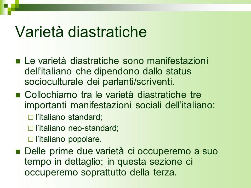 Varietà diastratiche Le varietà diastratiche sono manifestazioni dellitaliano che dipendono dallo status socioculturale dei parlanti/scriventi. Colloc